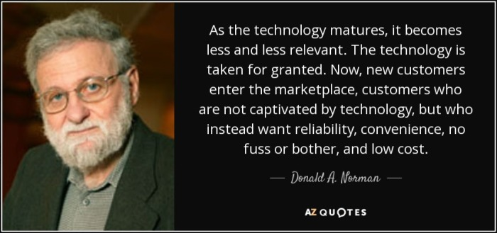 quote-as-the-technology-matures-it-becomes-less-and-less-relevant-the-technology-is-taken-donald-a-norman-109-62-69.jpg